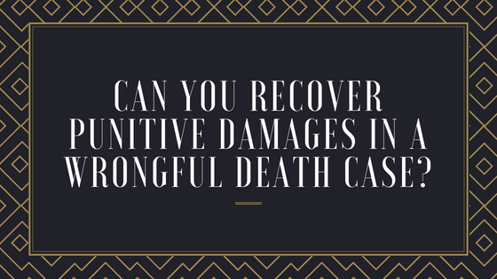 Can You Recover Punitive Damages in a Wrongful Death Case?